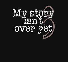 My Story Isn't Over Yet Unisex T-Shirt