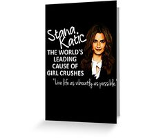 Stana - Leading Cause of Girl Crushes Greeting Card