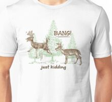 Bang! Just Kidding! Hunting Humor Unisex T-Shirt