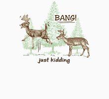 Bang! Just Kidding! Hunting Humor Unisex T-Shirt