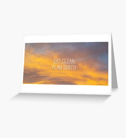Eat Clean/ Play Dirty Greeting Card