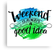 Weekend is always a good idea Canvas Print