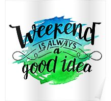 Weekend is always a good idea Poster
