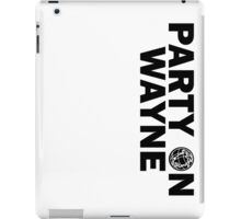 Party On, Wayne iPad Case/Skin