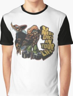 U NEED DICK IN YOUR LIFE Graphic T-Shirt