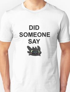 Did Someone Say Dragons?? T-Shirt