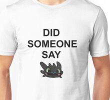 Did Someone Say Dragons?? Unisex T-Shirt