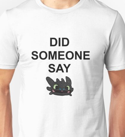 Did Someone Say Dragons?? Unisex T-Shirt