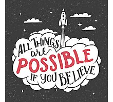 All things are possible if you believe Photographic Print