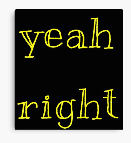 Yeah Right Canvas Print