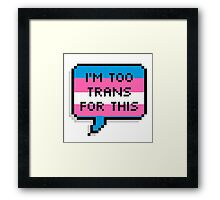 I'm Too Trans For This Framed Print