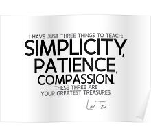 simplicity, patience, compassion - lao tzu Poster