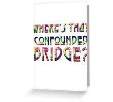 WHERE'S THAT CONFOUNDED BRIDGE? - tie dye Greeting Card