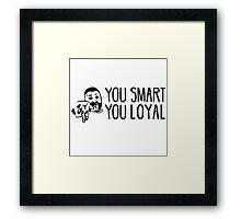You Smart You Loyal Framed Print