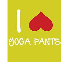 I love Yoga Pants Photographic Print