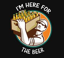 i'm here for the beer Unisex T-Shirt