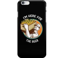 i'm here for the beer iPhone Case/Skin