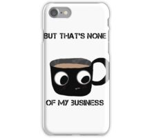 But that's none of my business coffee cup iPhone Case/Skin