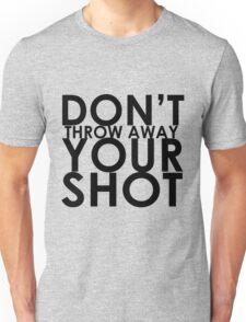 Don't Throw Away Your Shot Unisex T-Shirt