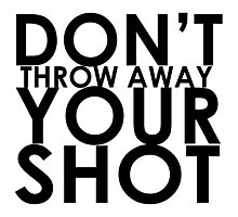 Don't Throw Away Your Shot Photographic Print