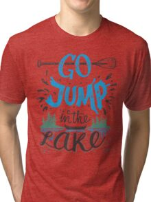 Go jump in the lake Tri-blend T-Shirt