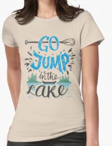 Go jump in the lake Womens Fitted T-Shirt