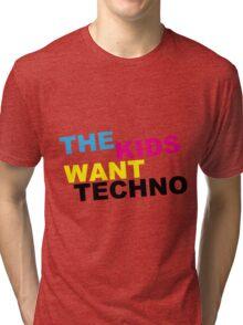 The kids want techno Tri-blend T-Shirt