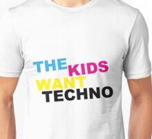 The kids want techno Unisex T-Shirt