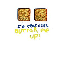 I'm crackers - butter me up Photographic Print