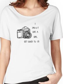 I SHOOT LIKE A GIRL...... Women's Relaxed Fit T-Shirt