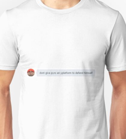 Don't give pyro a platform to defend himself Unisex T-Shirt