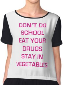 DON'T DO SCHOOL EAT YOUR DRUGS STAY IN VEGETABLES Chiffon Top