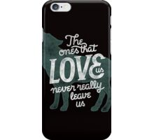 The Ones That Love Us Never Really Leave Us iPhone Case/Skin