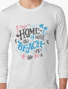 Home is where the beach is Long Sleeve T-Shirt