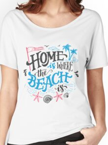 Home is where the beach is Women's Relaxed Fit T-Shirt