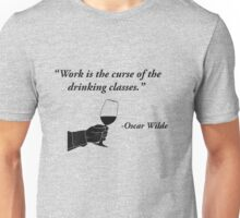 Work is the curse of the drinking classes - Oscar Wilde Unisex T-Shirt