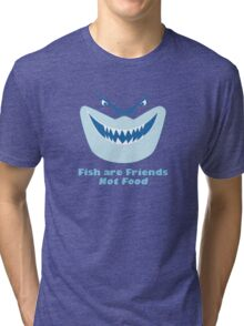 Fish Are Friends Not Food Tri-blend T-Shirt