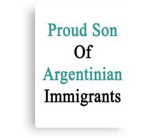 Proud Son Of Argentinian Immigrants  Canvas Print