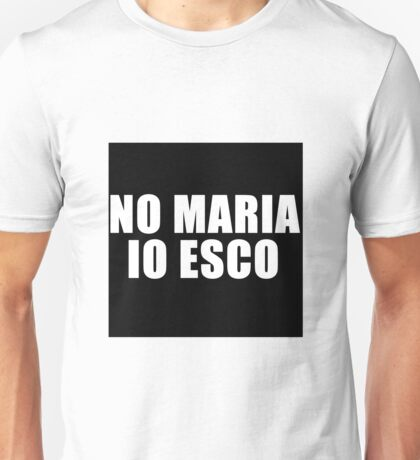 no maria io esco Unisex T-Shirt