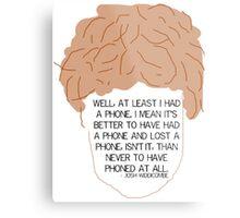 At Least I Had a Phone - Josh Widdicombe Metal Print