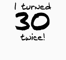 I Turned 30 Twice 60th Birthday Unisex T-Shirt