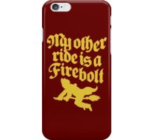 My Other Ride Is A Firebolt iPhone Case/Skin
