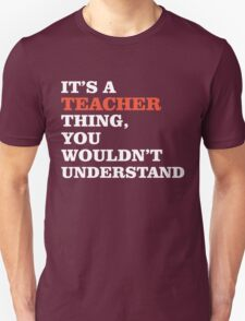 It's A Teacher Thing You Wouldn't Understand. T-Shirt
