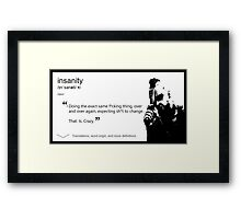 The Definition of Insanity Framed Print