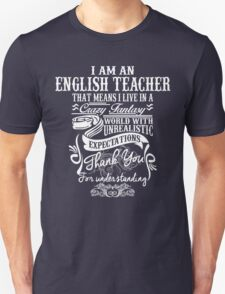 I Am An English Teacher That Means I Live In A Crazy Fantasy World With Unreal Expectations. Unisex T-Shirt