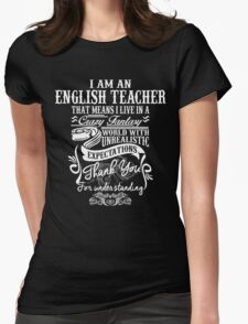I Am An English Teacher That Means I Live In A Crazy Fantasy World With Unreal Expectations. Womens Fitted T-Shirt