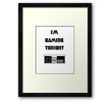 I'm Gaming Tonight Framed Print