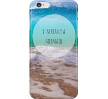 I'm really a mermaid (beachy) iPhone Case/Skin