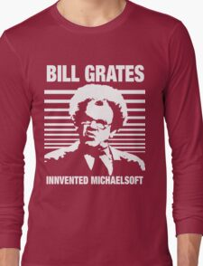 Dr Steve Brule Shirt: BILL GRATES INVENTED MICHAELSOFT Long Sleeve T-Shirt