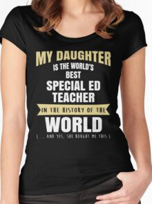 My Daughter Is The World's Best Special Ed Teacher. Cool Gift For Mom And Dad. Women's Fitted Scoop T-Shirt